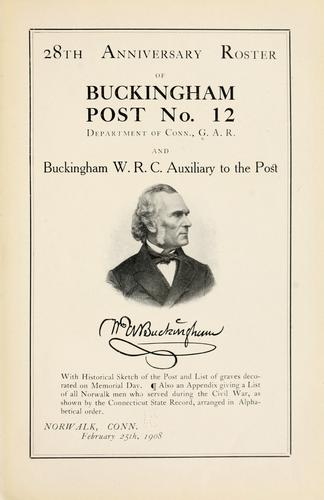 28th anniversary roster of Buckingham post, no. 12, Department of Conn., G. A. R. and Buckingham W. R. C. auxiliary to the post by Grand Army of the Republic. Buckingham Post No. 12 (Norwalk, Conn.)
