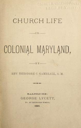 Church life in colonial Maryland by Gambrall, Theodore C.