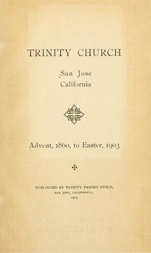 Trinity Church, San Jose, Calif; Advent, 1860, to Easter, 1903 by Trinity Church (San Jose, Calif.). Parish Guild.
