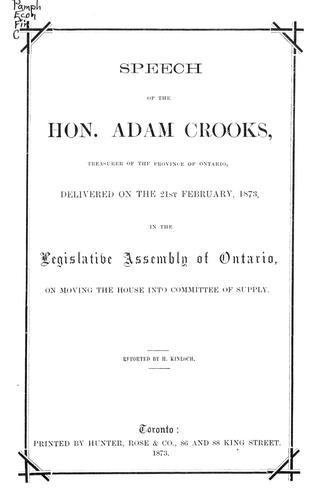 Speech of the Hon. Adam Crooks, treasurer of the Province of Ontario, delivered on the 21st February, 1873, in the Legislative Assembly of Ontario, on moving the House into committee of supply by Adam Crooks