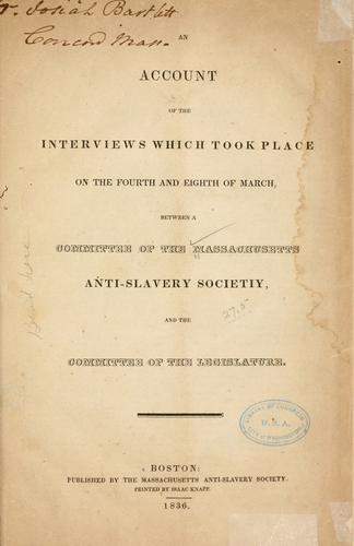 An account of the interviews which took place on the fourth and eighth of March, between a committee of the Massachusetts Anti-Slavery Society, and the committee of the legislature by Massachusetts Anti-Slavery Society