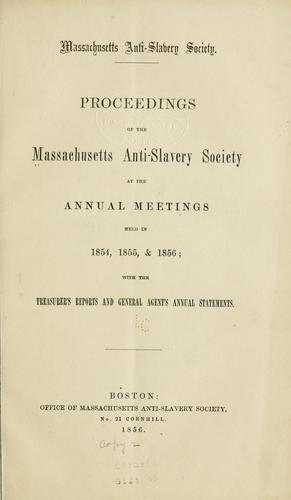 Proceedings of the Massachusetts anti-slavery society at the annual meetings held in 1854, 1855 & 1856 by Massachusetts anti-slavery society