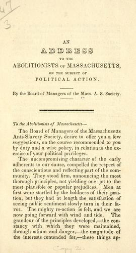 An address to the abolitionists of Massachusetts, on the subject of political action by Massachusetts anti-slavery society