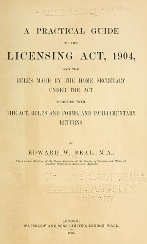 A practical guide to the Licensing Act, 1904 by Edward William Beal