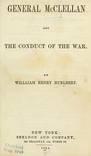 General McClellan and the conduct of the war by William Henry Hurlbert