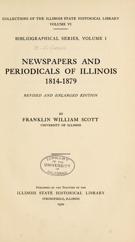 Newspapers and periodicals of Illinois, 1814-1879 by Scott, Frank W.