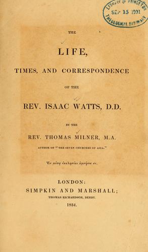 Life, times, and correspondence of the Rev. Isaac Watts, D.D by Milner, Thomas.