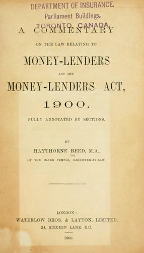 A commentary on the law relating to money-lenders and the money-lenders act, 1900 by Haythorne Reed