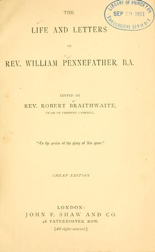 Life and letters of Rev. William Pennefather, B.A by Braithwaite, Robert.