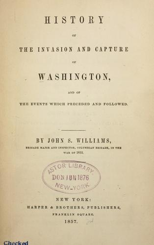 History of the invasion and capture of Washington by Williams, John S.