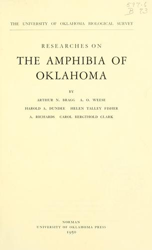 Researches on the Amphibia of Oklahoma by Oklahoma Biological Survey.