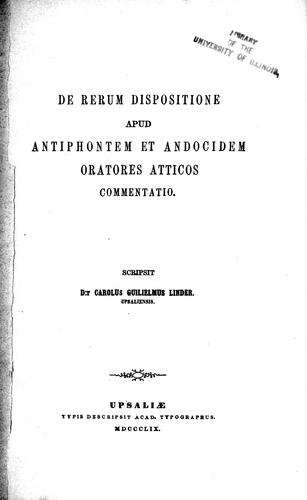 De rerum dispositione apud Antiphontem et Andocidem, oratores atticos, commentatio by Carl Wilhelm Linder