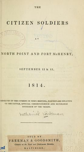 The citizen soldiers at North Point and Fort McHenry, September 12 & 13, 1814.