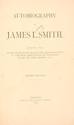 Autobiography, including also reminiscences of slave life, recollections of the war, education of freedmen, causes of the exodus, etc by Smith, James Lindsay