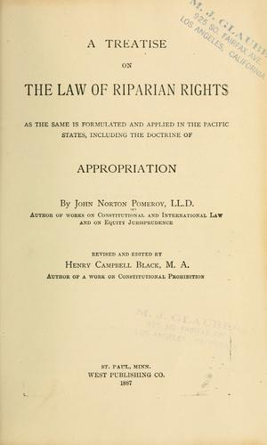A treatise on the law of riparian rights as the same is formulated and applied in the Pacific states by Pomeroy, John Norton