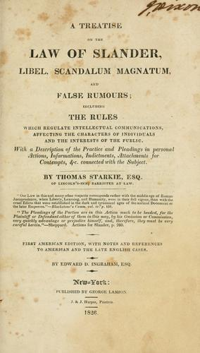 A treatise on the law of slander, libel, scandalum magnatum, and false rumours by Starkie, Thomas