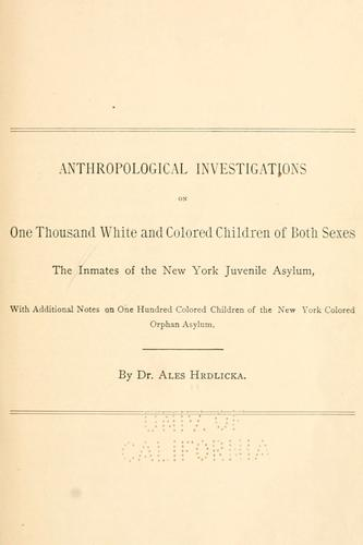 Anthropological investigations on one thousand white and colored children of both sexes, the inmates of the New York juvenile asylum, with additional notes on one hundred colored children of the New York colored asylum by Ale©♭s Hrdli©♭cka