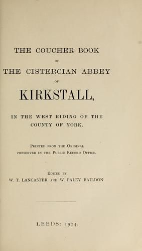 The coucher book of the Cistercian abbey of Kirkstall, in the West Riding of the county of York by Kirkstall Abbey.