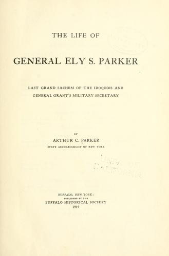The life of General Ely S. Parker