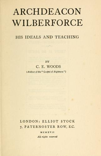 Archdeacon Wilberforce, his ideals and teaching by Charlotte Elizabeth Woods