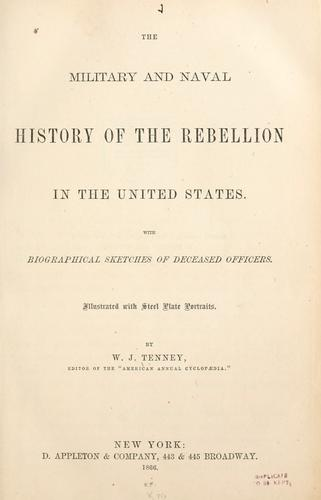 The military and naval history of the rebellion in the United States by W. J. Tenney