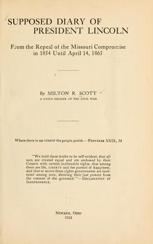 Supposed diary of President Lincoln from the repeal of the Missouri compromise in 1854 until April 14, 1865 by Milton Robison Scott
