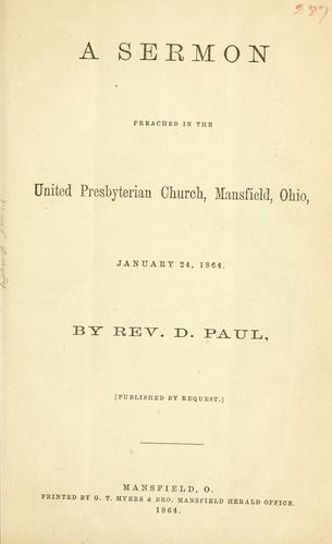 A sermon preached in the United Presbyterian church, Mansfield, Ohio, January 24, 1864 by D Paul