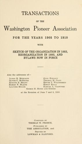 Transactions of the Washington Pioneer Association for the years 1905 to 1910 by Washington Pioneer Association.