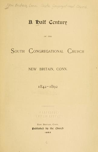 A half century of the South Congregational Church, New Britain, Conn by New Britain, Conneticut. South Congregational Church.