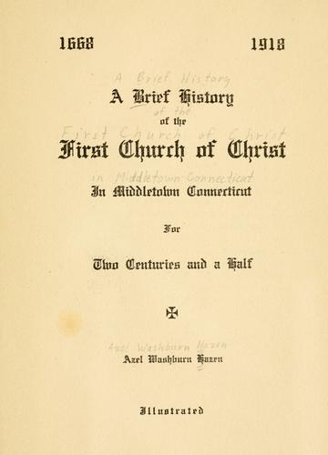 A brief history of the First Church of Christ in Middletown, Connecticut for two centuries and a half, 1668-1918 by Azel Washburn Hazen