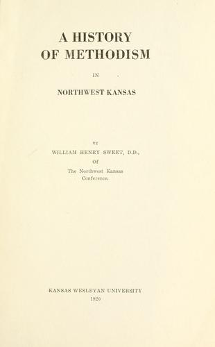 A history of Methodism in northwest Kansas by William Henry Sweet
