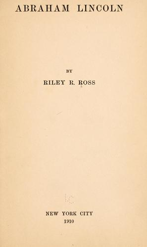 Abraham Lincoln by Riley R. Ross