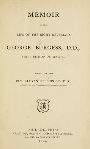 Memoir of the life of the Right Reverend George Burgess, D.D., first Bishop of Maine by Alexander Burgess
