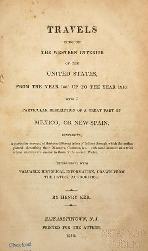 Travels through the western interior of the United States, from the year 1808 up to the ye[ar 1816;] by Henry Ker