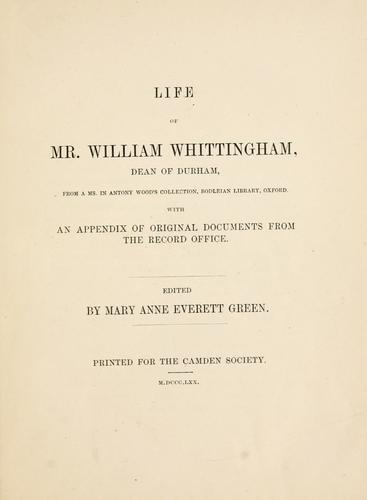 Life of Mr. William Whittingham, dean of Durham by Mary Anne Everett Wood Green