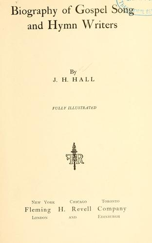 Biography of Gospel song and hymn writers by J.H Hall