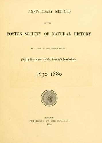 Anniversary memoirs of the Boston society of natural history by Boston Society of Natural History