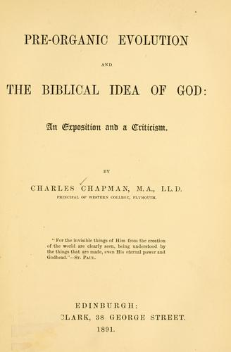 Pre-organic evolution and the Biblical idea of God by Chapman, C.