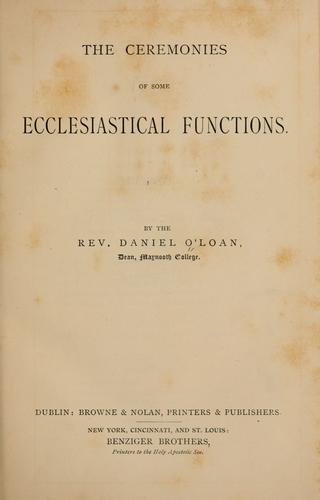 The ceremonies of some ecclesiastical functions by Daniel O'Loan