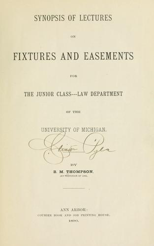 Synopsis of lectures on fixtures and easements for the junior class by Bradley Martin Thompson