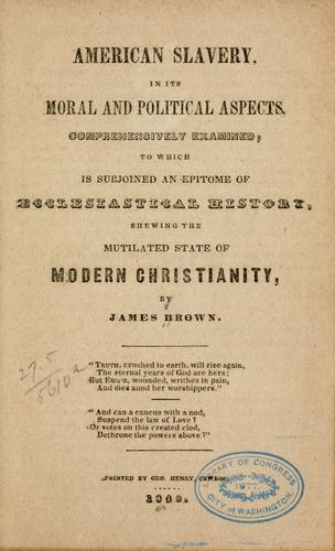 American slavery, in its moral and political aspects, comprehensively examined by Brown, James