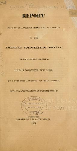 Report made at an adjourned meeting of the friends of the American coloziation society by Worcester county colonization society, Worcester, Mass