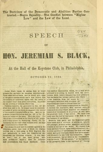The doctrines of the Democratic and Abolition parties contrasted by Jeremiah S. Black