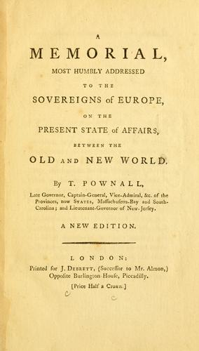 A memorial, most humbly addressed to the sovereigns of Europe, on the present state of affairs, between the Old and New World by Thomas Pownall