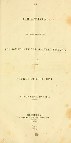 An oration, delivered before the Addison County anti-slavery society, on the Fourth of July, 1836 by Edward Downing Barber