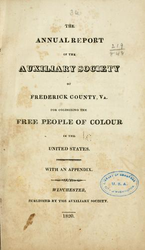 The annual report of the Auxiliary society of Frederick County, Va., for colonizing the free people of colour in the United States by Auxiliary society of Frederick County, Va. for colonizing the free people of colour in the United States
