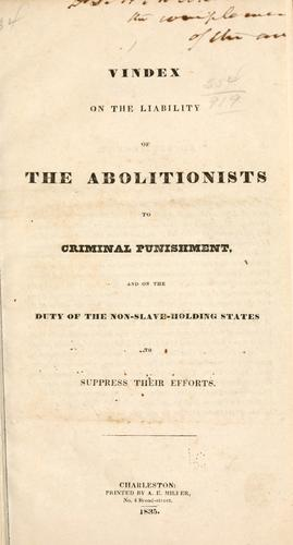 Vindex on the liability of the abolitionists to criminal punishment, and on the duty of the non-slave-holding states to suppress their efforts by Vindex pseud