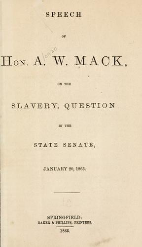 Speech of Hon. A. W. Mack, on the slavery question in the state Senate, January 20, 1865 by Alonzo W. Mack