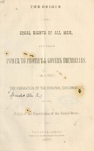 The origin and equal rights of all men, and their power to protect & govern themselves by Eli R. Leeds