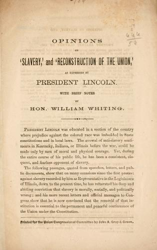 Opinions on 'slavery,' and 'reconstruction of the Union,' as expressed by President Lincoln by Abraham Lincoln